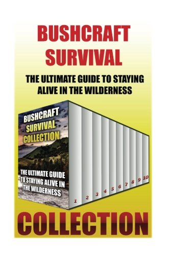 Bushcraft-Survival-Collection-The-Ultimate-Guide-to-Staying-Alive-in-the-Wilderness-How-to-Survive-in-the-Wilderness