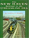 New Haven Railroad in the Streamline Era, Geoffrey H. Doughty, 1883089336