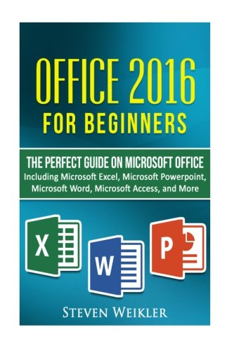 Office-2016-For-Beginners-The-PERFECT-Guide-on-Microsoft-Office-Including-Microsoft-Excel-Microsoft-PowerPoint-Microsoft-Word-Microsoft-Access-and-more