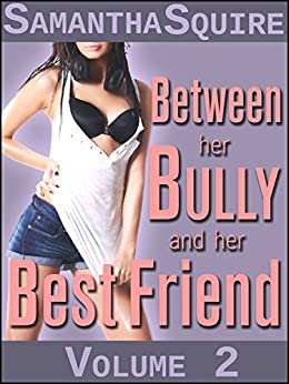 Between Her Bully and Her Best Friend: How it Happened by [Squire, Samantha]