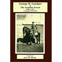 George W. Gardner in The Argonne Forest: France, 1917, Germany, 1918-1919