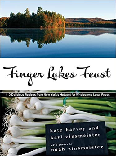 Finger Lakes Feast 110 Delicious Recipes From New York S