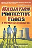 Radiation Protective Foods, Sara Shannon, 1467035734