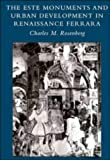 The Este Monuments and Urban Development in Renaissance Ferrara, Rosenberg, Charles M., 0521561396