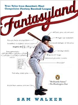 Fantasyland: A Sportswriter's Obsessive Bid to Win the World's Most Ruthless Fantasy Baseball by [Walker, Sam]