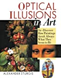 Optical Illusions in Art, Alexander Sturgis, 1402706502