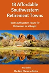 18 Affordable Southwestern Retirement Towns: Best Southwestern Towns for Retirement on a Budget (The Best Places to Retire) (Volume 4) Paperback