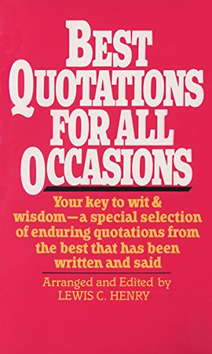 Best Quotations for All Occasions: Your Key to Wit & Wisdom-A Special Selection of Enduring Quotations from the Best That Has Been Written and -