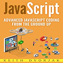 JavaScript: Advanced JavaScript Coding from the Ground Up: DIY JavaScript, Book 3 Audiobook by Keith Dvorjak Narrated by Sean Posvistak