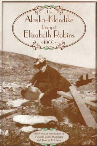 Elizabeth Saucer - Alaska-Klondike Diary of Elizabeth Robins, 1900