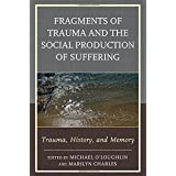 Fragments of Trauma and the Social Production of Suffering: Trauma, History, and Memory
