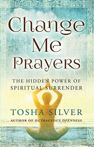 Change me prayers the hidden power of spiritual surrender kindle change me prayers the hidden power of spiritual surrender by silver tosha fandeluxe Choice Image