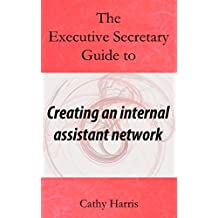 The Executive Secretary Guide to Creating an Internal Assistant Network (The Executive Secretary Guides Book 4)