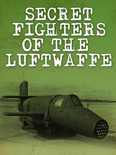 Secret Fighters of the Luftwaffe