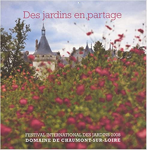 Téléchargement Des jardins en partage : Festival international des jardins 2008, domaine de Chaumont-sur-Loire pdf ebook