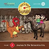 Let's Go Guang! Chinese for Children: Journey to the Terracotta City, Vol. 2 (Hardback with audio CD) (Let's Go Guang!, Volume 2)