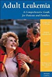 Adult Leukemia : A Comprehensive Guide for Patients and Families, Lackritz, Barbara, 0596500017