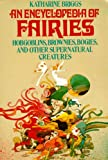 An Encyclopedia of Fairies: Hobgoblins, Brownies, Bogies,