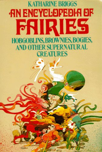 An Encyclopedia of Fairies: Hobgoblins, Brownies, Bogies, & Other Supernatural Creatures by Pantheon Books