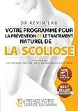 Votre programme pour la prévention et le traitement naturel de la scoliose (La 4e édition): Le programme et le manuel ultimes pour une colonne vertébrale plus forte et plus droite.