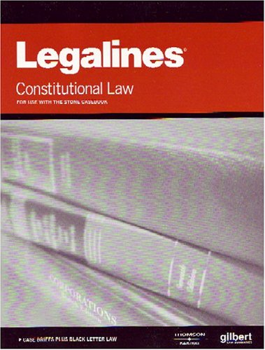 Legalines: Constitutional Law: Adaptable to the Fifth Edition of the Stone Casebook