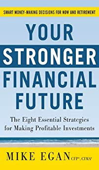 Your Stronger Financial Future: The Eight Essential Strategies for Making Profitable Investments by [Egan, Mike]