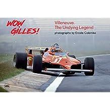 Wow Gilles!: Gilles Villeneuve, the Undying Legend