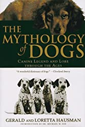 The Mythology of Dogs: Canine Legend and Lore Through the Ages