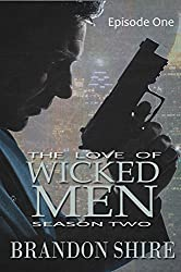 The Love of Wicked Men (Season Two): Episode One (The Love of Wicked Men (Season 2) Book 1)