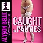 Caught in Panties | Alyson Belle