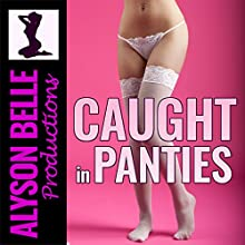 Caught in Panties Audiobook by Alyson Belle Narrated by Liam Catcher