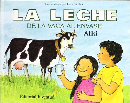 La leche de la vaca al envase / Milk From Cow to the Carton (Libros de ciencia para leer y descubrir / Let's-Read-And-Find-Out Science) (Spanish Edition)