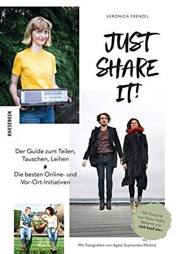 Just share it!: Der Guide zum Teilen, Tauschen, Leihen. Die besten Online- und Vor-Ort-Initiativen