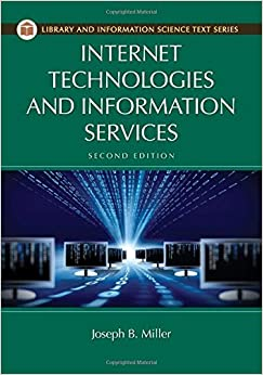 Internet Technologies and Information Services, 2nd Edition (Library and Information Science Text) by Joseph B. Miller (2014-08-26)