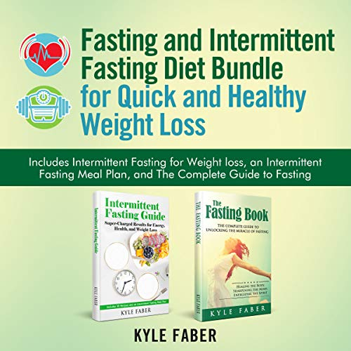 Fasting and Intermittent Fasting Diet Bundle for Quick and Healthy Weight Loss: Includes Intermittent Fasting for Weight loss, an Intermittent Fasting Meal Plan, and the Complete Guide to Fasting