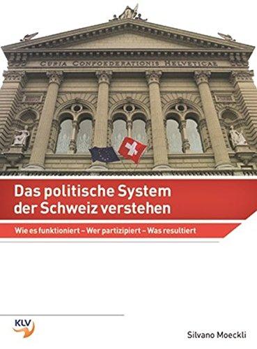 Das politische System der Schweiz verstehen: Wie es funktioniert - Wer partizipiert - Was resultiert