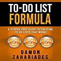 To-Do List Formula: A Stress-Free Guide to Creating To-Do Lists That Work! Audiobook by Damon Zahariades Narrated by Joe Hempel