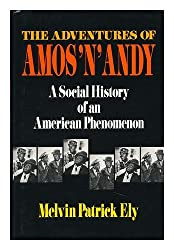 Adventures of Amos 'N' Andy: A Social History of an American Phenomenon