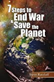 7 Steps to End War and Save the Planet, Steve Ratzlaff, 1436313546