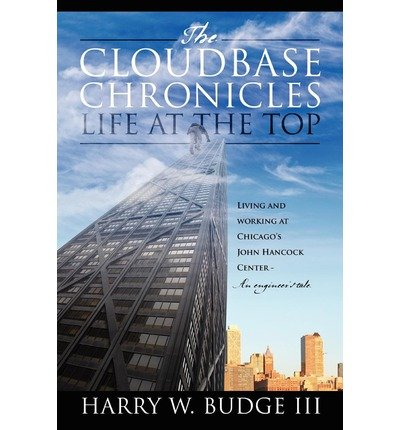 Download The Cloudbase Chronicles - Life at the Top: Living and Working at Chicago's John Hancock Center - An Engineer's Tale (Paperback) - Common pdf