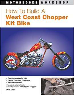 How to build a west coast chopper kit bike motorbooks workshop how to build a west coast chopper kit bike motorbooks workshop mike seate amazon books solutioingenieria Images