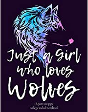 JUST A GIRL WHO LOVES WOLVES: Notebook for Wolf Lover Back to School Gift 8.5x11