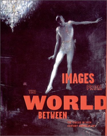 Images from the World Between: The Circus in Twentieth-Century American Art pdf