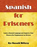 Spanish for Prisoners, Ronald Bilbrey, 0741468239