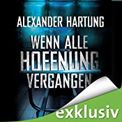 Wenn alle Hoffnung vergangen (Jan Tommen 3) | Alexander Hartung