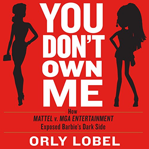 You Don't Own Me: How Mattel v. MGA Entertainment Exposed Barbie's Dark Side