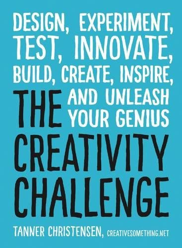 The Creativity Challenge: Design, Experiment, Test, Innovate, Build, Create, Inspire, and Unleash Your Genius