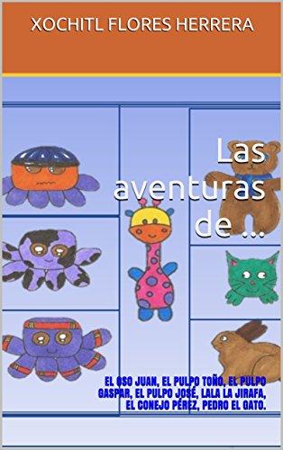 Las aventuras de ...: EL OSO JUAN, EL PULPO TOÑO, EL