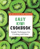 Easy Kiwi Cookbook: 50 Delicious Kiwi Recipes, Simple Techniques for Cooking with Kiwi