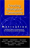 img - for Creating Workplace Community: Motivation: Solutions, Ideas and Philosophies for Motivating Ourselves and Others book / textbook / text book